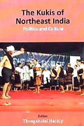 The Kukis of Northeast India: Politics and Culture