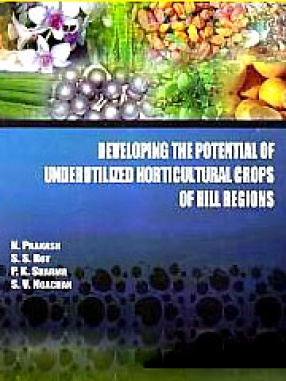 Developing the Potential of Underutilized Horticultural Crops of Hill Regions