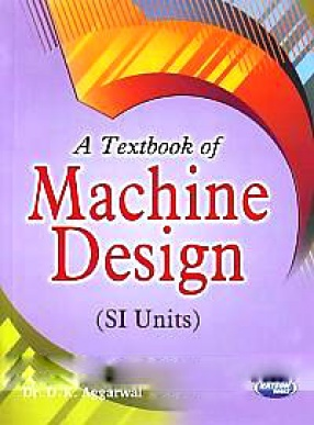 A Textbook of Machine Design: Mechanical Engineering Design in S.I. Units for B.Sc. (Engineering), A.M.I.E. (Section B), Students and Engineers in the Field