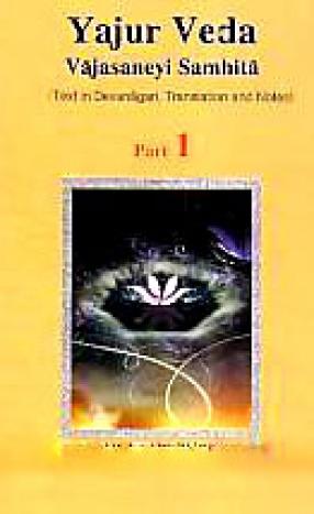 Shukla Yajur Veda Samhita: Text in Devanagari, Translation and Notes