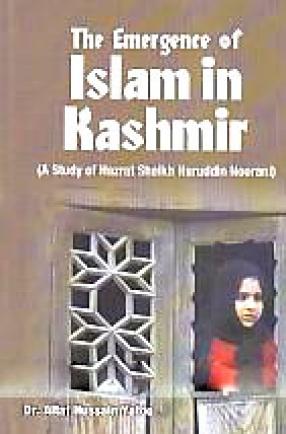The Emergence of Islam in Kashmir: A Study of Hazrat Shaikh Nuruddin Noorani
