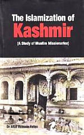The Islamization of Kashmir: A Study of Muslim Missionaries
