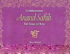Understanding Anand Sahib: The Song of Bliss