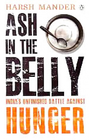 Ash in The Belly: India's Unfinished Battle Against Hunger