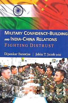 Military Confidence-Building and India-China Relations: Fighting Distrust