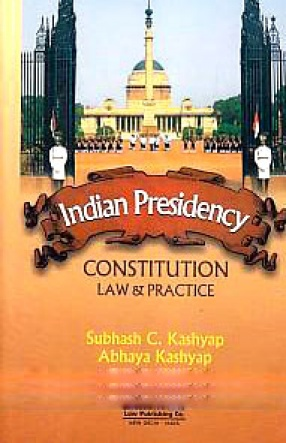 Indian Presidency: Constitution, Law & Practice