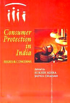 Consumer Protection in India: Issues and Concerns: Silver Jubilee Volume Brought Out to Commemorate The 25th Year of the Enactment of the Consumer Protection Act, 1986