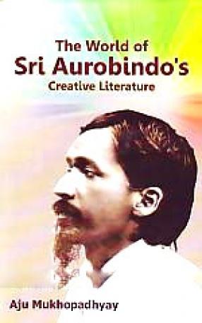 The World of Sri Aurobindo's Creative Literature