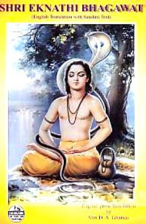 Shri Eknathi Bhagawat: English Translation with Sanskrit Text: Translation into English of the Marathi Commentary on the Eleventh Skandha of Bhagwat Mahapura, by Saint Eknath