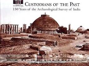 Custodians of the Past: 150 Years of the Archaeological Survey of India