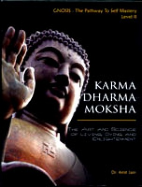 Karma Dharma Moksha: The Art and Science of Living, Dying and Enlightenment