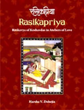 Rasikapriya: Ritikavya of Keshavdas in Ateliers of Love