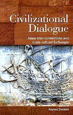 Civilizational Dialogue: Asian Inter-Connections and Cross-Cultural Exchanges