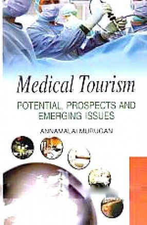 Medical Tourism: Potential, Prospects and Emerging Issues