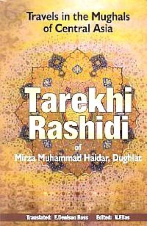 Tarikh-i-Rashidi of Mirza Muhammad Haidar, Dughlat: The History of the Moghuls of Central Asia