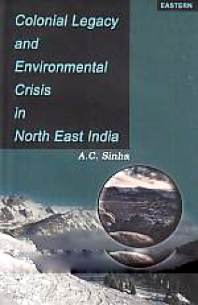 Colonial Legacy and Environmental Crisis in Northeast India