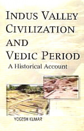 Indus Valley Civilization and Vedic Period: A Historical Account