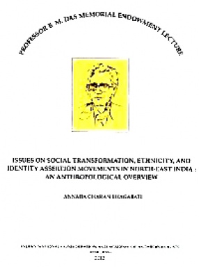 Issues on Social Transformation, Ethnicity and Identity Assertion Movements in North-East India: An Anthropological Overview