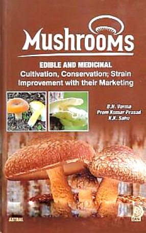 Mushrooms: Edible and Medicinal: Cultivation, Conservation, Strain Improvement With Their Marketing