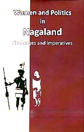 Women and Politics in Nagaland: Challenges and Imperatives