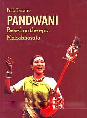 Folk Theater Pandwani: Based on the Epic Mahabharata