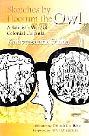 Sketches by Hootum the Owl: A Satirist's View of Colonial Calcutta: A Translation of the Original Bengali Text, Hootum Pyanchar Naksha