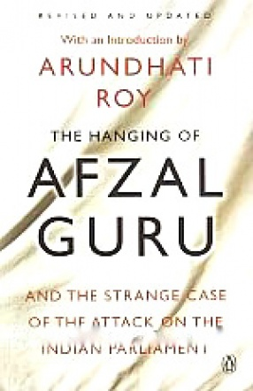 The Hanging of Afzal Guru: And the Strange Case of the Attack on the Indian Parliament