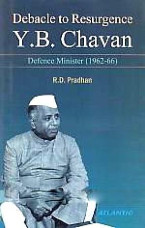 Debacle to Resurgence: Y.B. Chavan, Defence Minister (1962-1966)