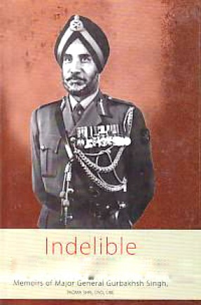 Indelible Reminiscences: Memoirs of Major General Gurbakhsh Singh