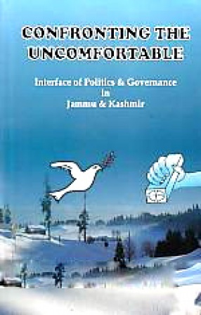 Confronting the Uncomfortable: Interface of Politics and Governance in Jammu and Kashmir