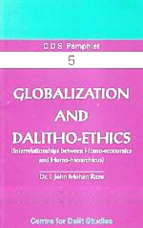 Globalization and Dalitho-Ethics: Inter-Relationships Between Homo Economics and Homo Hierarchicus