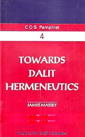 Towards Dalit Hermeneutics: Rereading the Text, the History and the Literature