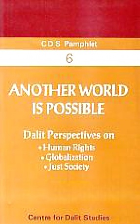Another World is Possible: Dalit Perspective on Human Rights, Globalization, Just Society