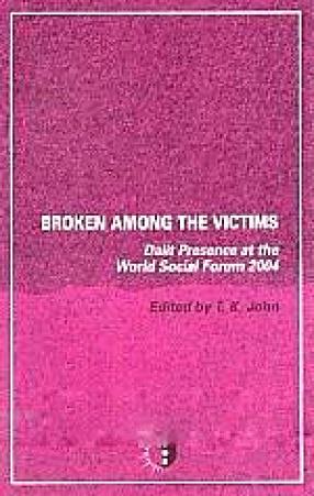 Broken Among the Victims: Dalit Presence at the World Social Forum 2004