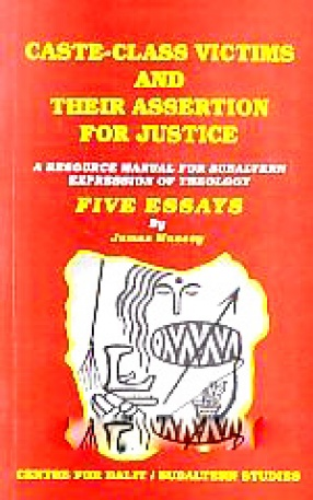 Caste-Class Victims and Their Assertion for Justice: A Resource Manual for Subaltern Expression of Theology