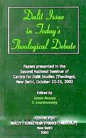 Dalit Issue in Today's Theological Debate: Papers Presented in the Second National Seminar of Centre for Dalit Studies (Theology), New Delhi, October 22-23, 2003