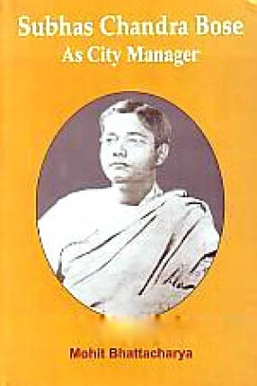 Subhas Chandra Bose: As City Manager