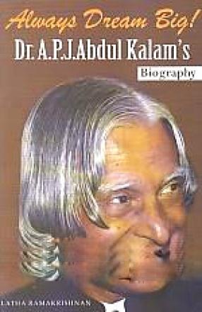 Always Dream Big!: Dr. A.P.J. Abdul Kalam's Biography