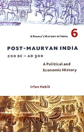 Post-Mauryan India, 200 BC - AD 300: A Political and Economic History