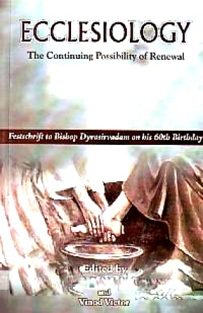 Ecclesiology: The Continuing Possibility of Renewal: Festschrift to Bishop Dyvasirvadam on His 60th Birthday
