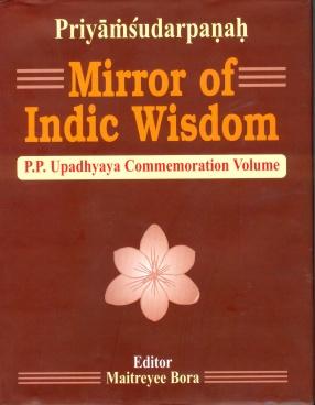 Priyamsudarpanah = Mirror of Indic Wisdom : P.P. Upadhyaya Commemoration Volume