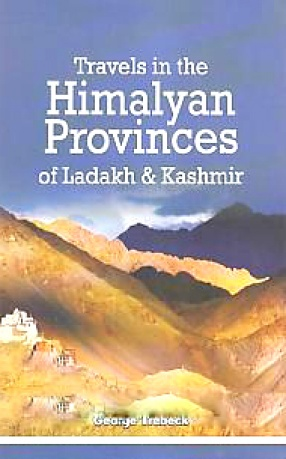 Travels in the Himalayan Provinces of Ladakh and Kashmir: in Peshawar, Kabul, Kunduz and Bokhara from 1819 to 1825