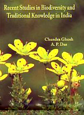 Recent Studies in Biodiversity and Traditional Knowledge in India: Proceedings of the National Seminar on The Exploration, Protection and Conservation of Biodiversity and Traditional Knowledge, Department of Botany, Gour Mahavidyalaya, February 4-5, 2011
