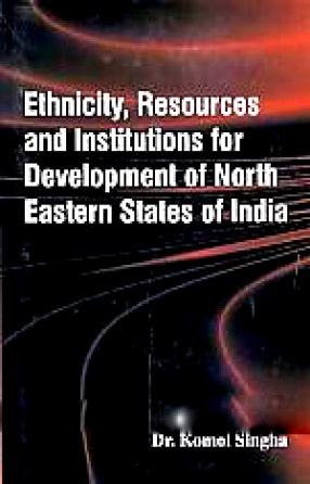 Ethnicity, Resources and Institutions for Development of North Eastern States of India