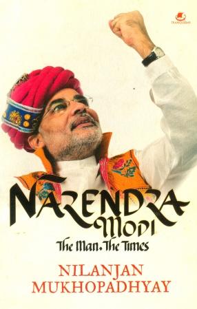 Narendra Modi - The Man, The Times
