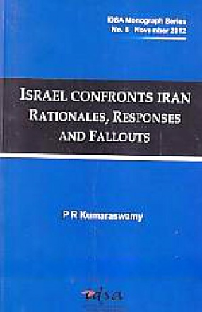 Israel Confronts Iran: Rationales, Responses and Fallouts
