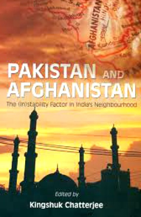 Pakistan and Afghanistan: The (in)Stability Factor in India's Neighbourhood