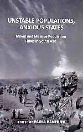 Unstable Populations, Anxious States: Mixed and Massive Population Flows in South Asia