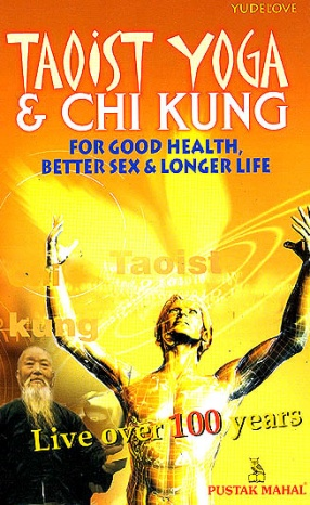 Taoist Yoga & Chi Kung for Better Health, Good Sex & Long Life