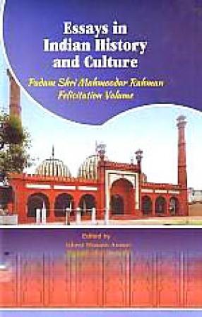 Essays in Indian History and Culture: Padma Shri Mahmoodur Rahman Felicitation Volume